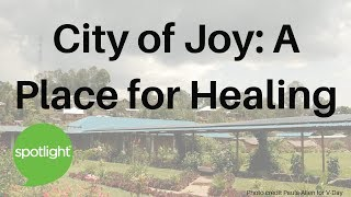 Download ″City of Joy: A Place for Healing″ - practice English with Spotlight Video