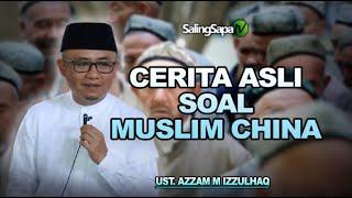 Download Ustadz Azzam M Izzulhaq - Cerita Asli Soal Muslim Di China Video