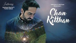 Download Official Video: Chan Kitthan Song | Ayushmann | Pranitha | Bhushan Kumar | Rochak | Kumaar Video