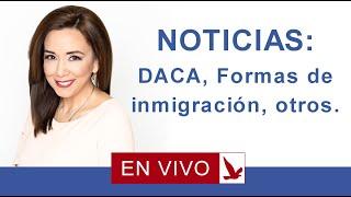 Download NOTICIAS: DACA, nuevas formas de inmigración, otros. Video