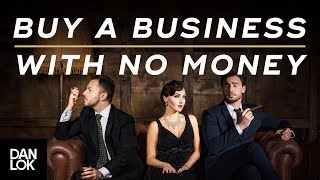 Download How To Buy A Business With No Money - Dan Lok Video