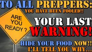 Download TO ALL PREPPERS: YOU HAVE BEEN FOOLED!! HIDE YOUR FOOD NOW!! HERE'S WHY... Video
