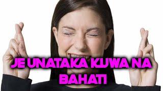 Download JE UNATAKA KUPATA BAHATI ? Video