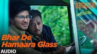 Download Bhar De Hamaara Glass Full Audio Song | Karwaan | Irrfan Khan, Dulquer Salmaan, Mithila Palkar Video