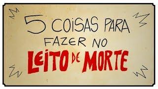 Download 5 COISAS PARA FAZER NO LEITO DE MORTE Video