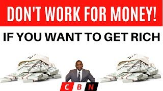 Download THE RICH DON'T WORK FOR MONEY! YOU SHOULDN'T EITHER! Video