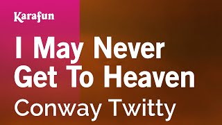 Download Karaoke I May Never Get To Heaven - Conway Twitty * Video
