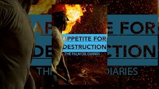 Download Appetite for Destruction: The Palm Oil Diaries Video