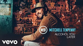 Download Mitchell Tenpenny - Alcohol You Later (Audio) Video