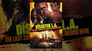 Download Disaster L.A.: The Last Zombie Apocalypse Begins Here Video