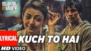 Download Kuch To Hai Lyrical Video Song | DO LAFZON KI KAHANI | Randeep Hooda, Kajal Aggarwal Video