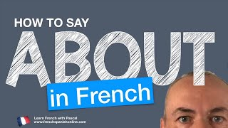 Download How to say about in French with Pascal Video