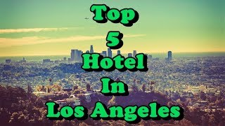 Download Top 5 Best Hotels in Los Angeles, USA Video
