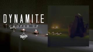 Download Dynamite - Cooped Up Video