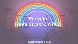 Download For Him-Troye Sivan//LYRICS Video