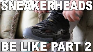 Download SNEAKERHEADS BE LIKE PART 2 Video
