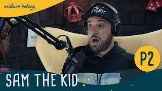 Download SAM THE KID - Maluco Beleza (2/4) Video