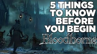 Download 5 Things To Know Before You Begin Bloodborne Video