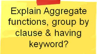 Download SQL Server video :- Explain aggregate functions,group by clause and having keyword ? Video