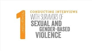 Download 1 | Getting Started | Conducting Interviews with Survivors of Sexual & Gender Based Violence Video
