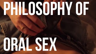 Download The Philosophy of Oral Sex Video
