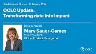 Download OCLC Update: Transforming data into impact - Mary Sauer-Games Video