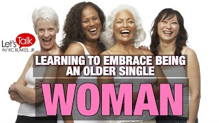 Download LEARNING TO EMBRACE BEING AN OLDER SINGLE WOMAN -RC BLAKES Video