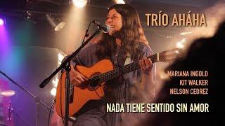 Download Nada Tiene Sentido Sin Amor - Trío Aháha Live - Mariana Ingold, Kit Walker, Nelson Cedrez Video