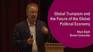 Download Mark Blyth - Global Trumpism and the Future of the Global Economy Video