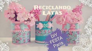 Download DIY /RECICLANDO LATINHAS- VASOS DECORADOS FESTA PARIS/ DIY CRAFT Video