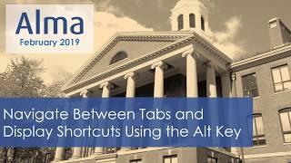 Download Alma February 2019 Release: Navigate Between Tabs and Display Shortcuts Using the Alt Key Video