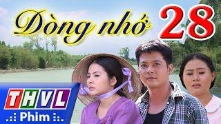 Download THVL | Dòng nhớ - Tập 28 Video