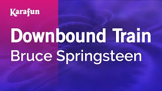 Download Karaoke Downbound Train - Bruce Springsteen * Video