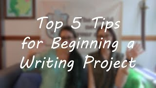 Download Top 5 Tips for Beginning a Writing Project Video