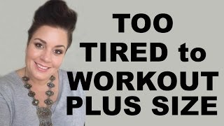 Download I get too tired when I workout - Exercise Fatique plus size weight loss Video