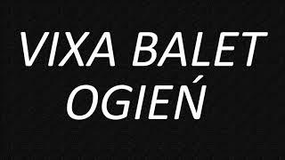 Download 🎵 VIXA BALET OGIEŃ 🎵 2017/2018 ☢ NAJLEPSZA VIXA Video