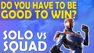 Download SOLO VS SQUAD - DO YOU HAVE TO BE GOOD TO WIN? | HIGH KILL FUNNY GAME - (Fortnite Battle Royale) Video