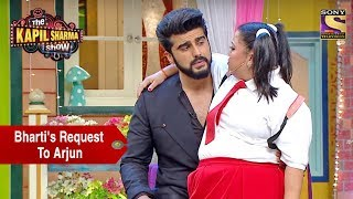 Download Bharti's Request To Arjun - The Kapil Sharma Show Video