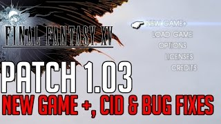 Download Final Fantasy XV 1.03 PATCH DETAILS NEW GAME + DETAILS, NEW CID UPGRADE SYSTEM & BUG FIXES Video