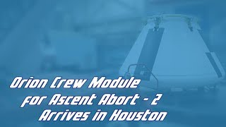 Download Orion Crew Module for Ascent Abort-2 Arrives in Houston Video