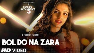 Download Bol Do Na Zara Video Song || T-Series Acoustics || Sukriti Kakar | T-Series Video