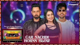 Download Car Nachdi/Hornn Blow (Video) | T-Series Mixtape Punjabi | Gippy Grewal ,Harrdy Sandhu & Neha Kakkar Video