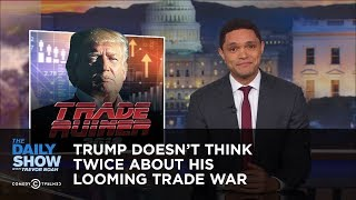 Download Trump Doesn't Think Twice About His Looming Trade War | The Daily Show Video