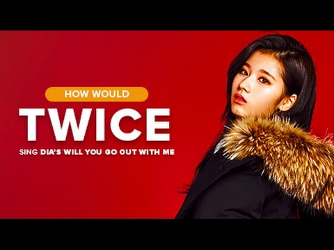 [Requested] How Would Twice sing DIA - Will You Go Out With Me