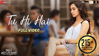 Download Tu Hi Hai - Full Video | Half Girlfriend | Arjun Kapoor & Shraddha Kapoor | Rahul Mishra Video