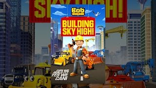 Download Bob the Builder: Building Sky High! Video