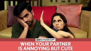 Download FilterCopy | When Your Partner Is Annoying But Cute | Ft. Ayush Mehra and Aisha Ahmed Video
