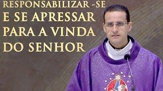Download Responsabilizar-se e se apressar para vinda do Senhor - Padre Anderson Marçal (16/12/16) Video