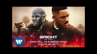 Download Meek Mill, YG & Snoop Dogg - That's My N**** (from Bright: The Album) Video