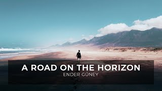 Download A Road on the Horizon - By Ender Guney Video
